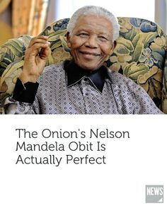 The Onion Nails it Civil Rights Leaders, Who People, Political Figures, I Miss Him, Nelson Mandela, World Leaders, Politicians, Grief, Onion