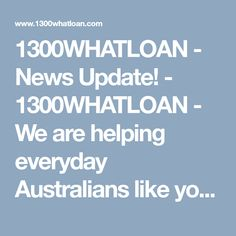 1300WHATLOAN - News Update! - 1300WHATLOAN - We are helping everyday Australians like yourself towards to a Debt free tomorrow, by assisting in REAL DEBT SOLUTIONS.