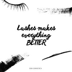 Beauty quotes of the day: Lashes makes everything better. Source DJS COSMETICS - The World's Affordable and High Quality Lashes. Vegan. Cruelty Free