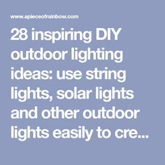 28 inspiring DIY outdoor lighting ideas: use string lights, solar lights and other outdoor lights easily to create beautiful patio and porch lighting for magical outdoor living and backyard parties!