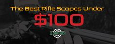 Are you looking for the best scope under $100 and for the money? We have put together a list of the top rifle scopes based on our experience and reviews.