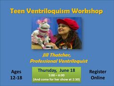 Wanna learn how to be a ventriloquist!? Join special guest & ventriloquist Jill Thatcher as she gives TEENS an hour long presentation about ventriloquism, complete with tips, tricks, and what YOU can do to become one too!