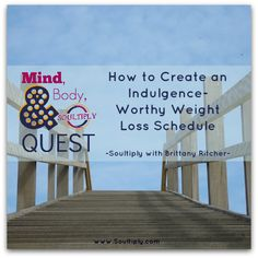 Mind, Body & Soultiply Quest: How to Create an Indulgence-Worthy Weight Loss Schedule |Soultiply with Brittany Ritcher