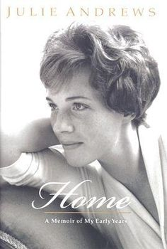 Home: A Memoir of My Early Years, by Julie Andrews.