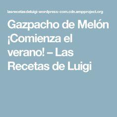 Gazpacho de Melón ¡Comienza el verano! – Las Recetas de Luigi