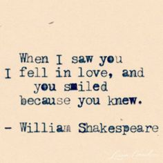 When I saw you, I fell in love, and you smiled because you knew. - William Shakespeare  #love quote