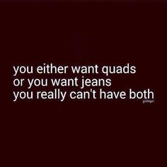 quads or jeans.. you can't have both!