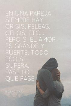 20150616 En una pareja siempre hay crisis, peleas, celos, etc... pero si el amor es grande y fuerte, todo eso se supera, pase lo que pase - @Candidman