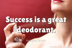 Success is a great deodorant.