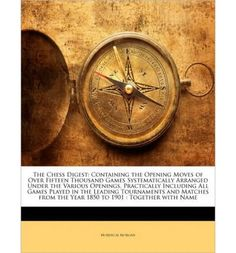 The Chess Digest: Containing the Opening Moves of Over Fifteen Thousand Games Systematically Arranged Under the Various Openings, Practically Including All Games Played in the Leading Tournaments and Matches from the Year 1850 to 1901: Together with Name (Paperback) - Common *** Be sure to check out this awesome product.