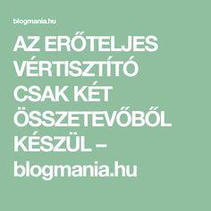 AZ ERŐTELJES VÉRTISZTÍTÓ CSAK KÉT ÖSSZETEVŐBŐL KÉSZÜL – blogmania.hu