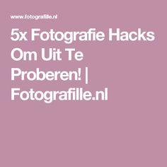 5x Fotografie Hacks Om Uit Te Proberen! | Fotografille.nl