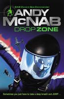 DropZone by Andy McNab - Ethan Blake is 17 and desperate to escape his dead-end life. Seeing someone BASE jump from a block of flats changes his life.  Soon, Ethan is caught up in the adrenaline-fuelled world of skydiving. He's a natural and is invited to join an elite team, but has he signed up for more than he bargained for? Soon he's on covert military missions, so secret even MI5 denies all knowledge.