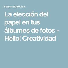 La elección del papel en tus álbumes de fotos - Hello! Creatividad