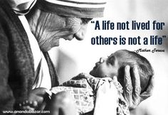 A #life not lived for others is not a life - #MotherTeresa