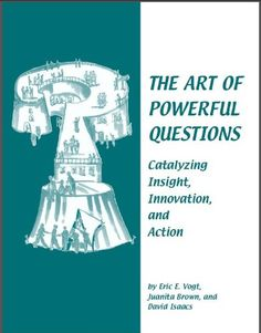 The Art of Powerful Questions: Catalyzing Insight, Innova...
