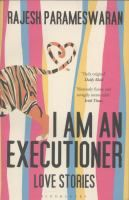 I Am An Executioner: Love Stories by Rajesh Parameswaran. An explosive fiction debut from an astonishing new voice: darkly funny, wildly original stories about the power of love, and the love of power.