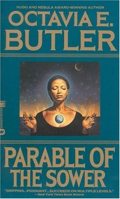 Parable of the Sower by Octavia E. Butler. In dystopian America, a young African American woman becomes the prophet of a new religion, Earthseed. | This looks GOOD.