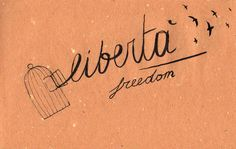 Italian Language ~  Libertà (freedom)