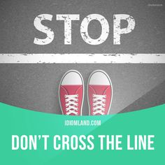 """""""Cross the line"""" means """"to do something unacceptable"""". Example: You can't take my new girlfriend out for coffee! That's crossing the line. Get our apps for learning English: learzing.com #idiom #idioms #saying #sayings #phrase #phrases #expression #expressions #english #englishlanguage #learnenglish #studyenglish #language #vocabulary #dictionary #grammar #efl #esl #tesl #tefl #toefl #ielts #toeic #englishlearning #vocab #wordoftheday #phraseoftheday"""