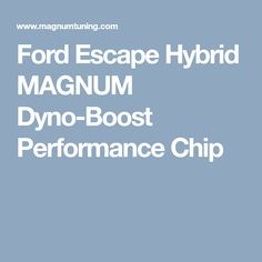 Ford Escape Hybrid MAGNUM Dyno-Boost Performance Chip