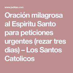 Oración milagrosa al Espiritu Santo para peticiones urgentes (rezar tres dias) – Los Santos Catolicos