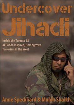 Undercover Jihadi: Inside the Toronto 18 - Al Qaeda Inspired, Homegrown, Terrorism in the West - Kindle edition by Anne Speckhard, Mubin Shaikh, Jessica Stern. Politics & Social Sciences Kindle eBooks @ Amazon.com.