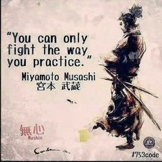 You can only fight the way you practice
