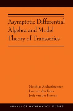 Asymptotic Diffeial Algebra And Model Theory Of Transseries Aschenbrenner Matthias Princeton University Press