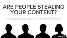 Are People Stealing Your Content? How (and When) to Fight Back by HubSpot All-in-one Marketing Software on May 14, 2013 via Slideshare