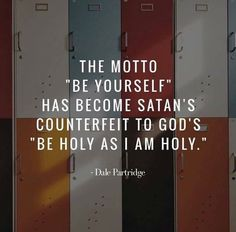 """""""The motto 'Be Yourself' has become Satan's counterfeit to God's 'Be holy as I am holy. Biblical Quotes, Bible Verses Quotes, Jesus Quotes, Spiritual Quotes, Faith Quotes, Aw Tozer Quotes, Men Quotes, Bible Scriptures, Christian Life"""