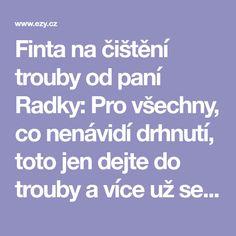 Finta na čištění trouby od paní Radky: Pro všechny, co nenávidí drhnutí, toto jen dejte do trouby a více už se nestaráte! - Strana 2 z 2 - EZY - Víme jak Jena, Blog, Blogging