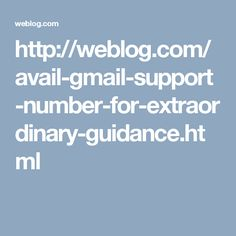 http://weblog.com/avail-gmail-support-number-for-extraordinary-guidance.html