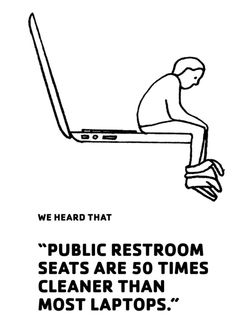 """""""Public restroom seats are 50 times cleaner than most laptops."""" Geoff McFetridge"""