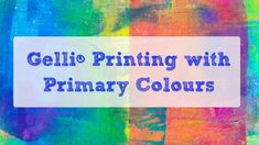 Gelli® Printing with Primary Colors