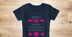 Discover Supper Happy Mother's Day 2017 Teacher Women's T-Shirt, a custom product made just for you by Teespring. With world-class production and customer support, your satisfaction is guaranteed. - Only M O M Best Teacher The World In