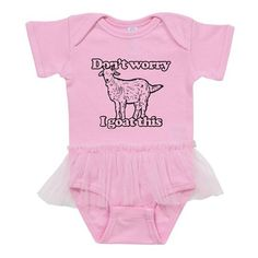 Don't Worry I Goat This Baby Tutu Bodysuit by - CafePress Don't Worry Quotes, Baby Tutu, Color Combinations, Goat, Baby Girls, No Worries, Truths, Bodysuit, Inspiration