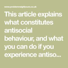 This article explains what constitutes antisocial behaviour, and what you can do if you experience antisocial behaviour. Anti Social Behaviour, Your Neighbors, What You Can Do