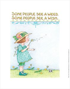Weed or Wish ~ Mary Engelbreit
