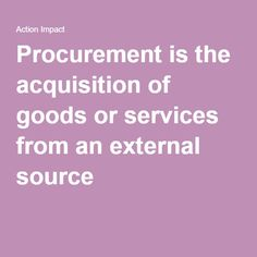 Procurement is the acquisition of goods or services from an external source