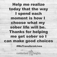 My sober life is determined by the choices I  make. #WeTransformLives #CumberlandHeights #Recovery #Addiction #Sobriety #Nashville #Rehab 1-800-646-9998
