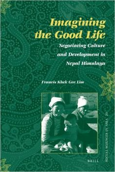 Imagining the Good Life : Negotiating Culture and Development in Nepal Himalaya