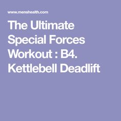 The Ultimate Special Forces Workout : B4. Kettlebell Deadlift