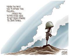 Peut-être que le meilleur moyen d'honorer ceux qui sont tombés au combat... Serait de tout faire pour ne plus envoyer quiconque les rejoindre.