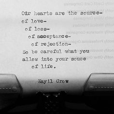 Your heart is the wellspring of life. Guard it, and be careful what you allow into it.  #writer #writing #poetry #poet #myheart #mywords #kayilcrow #lovequotes #writingcommunity #spilledink #thoughts #wordporn #poemoftheday #poetrycommunity #writersofinstagram #poetsofinstagram #wordsmith #wordart #bleedink #typewriter #typography #typewriterseries #type #picoftheday #life #lessons