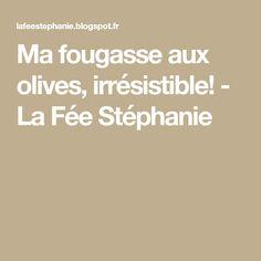 Ma fougasse aux olives, irrésistible! - La Fée Stéphanie Pain, Recipe, Kitchens