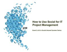 How to Use Social for IT Project Management Event 2 of 4 in Social Intranet Summer Series