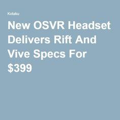 New OSVR Headset Delivers Rift And Vive Specs For $399 Virtual Reality Headset, Specs
