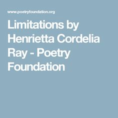 Limitations by Henrietta Cordelia Ray - Poetry Foundation