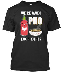 We're Made Pho Each Other T Shirt Funny Black T-Shirt Front